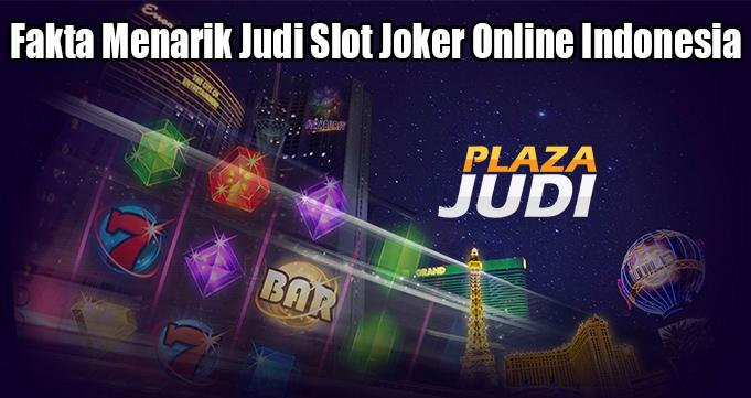 Fakta Menarik Judi Slot Joker Online Indonesia