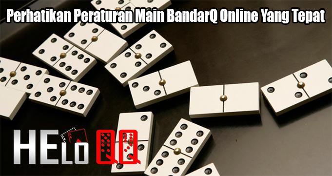Perhatikan Peraturan Main BandarQ Online Yang Tepat