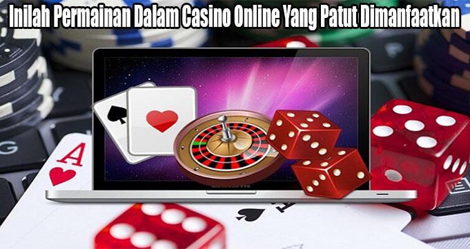 Inilah Permainan Dalam Casino Online Yang Patut Dimanfaatkan