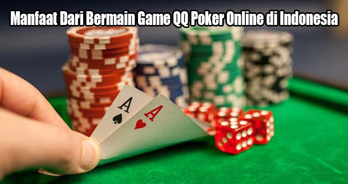 Manfaat Dari Bermain Game QQ Poker Online di Indonesia